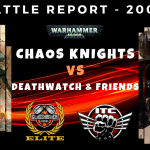 Competitive ITC Battle Report – Deathwatch & Friends vs Chaos Knights – Warhammer 40k