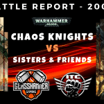 Competitive ITC Battle Report – Chaos Knights vs Sisters & Friends – Warhammer 40k