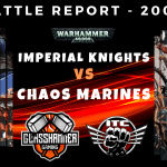Competitive ITC Battle Report – Imperial Knights vs Chaos Marines – Warhammer 40k