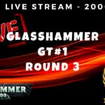 Glasshammer GT #1 – Round 3