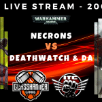 Competitive ITC Live Stream – Necrons vs NEW Deathwatch & Dark Angels – Warhammer 40k