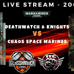 Competitive ITC Live Stream – Chaos Space Marines vs Deathwatch & Knights – Warhammer 40k