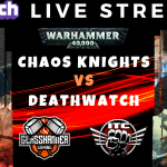 Competitive 9th (ish) Edition Live Stream – Chaos Knights vs Deathwatch – Warhammer 40k