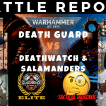 Competitive 9th Edition Battle Report – Death Guard vs Deathwatch & Salamanders – Warhammer 40k