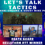 Let's Talk Tactics – Talking to Hellstorm RTT Winner Mike Porter (Death Guard)