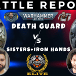 Competitive 9th Ed Battle Report – Iron Hands & Sisters vs Death Guard – Tactical Talkover – Warhammer 40k