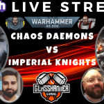 Thursday Night Fight!! - Warhammer 40k Live Streamed Game - Imperial Knights vs Chaos Daemons
