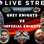 Thursday Night Fight!! - Competitive 40k Live Streamed Game - Grey Knights vs Imperial Knights